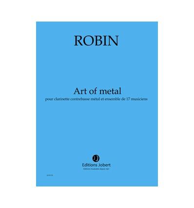 Art of metal, SCORE Clarinette contrebasse métal et ensemble de 17 musiciens. (parties en location) Publ. 2006, dédié à Alain Bi