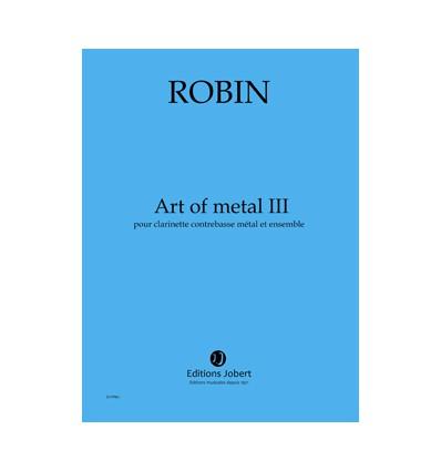 Art of metal III pour clarinette contrebasse métal et ensemble. 27 mn, score 106 pages A3,publ.2007 Créé en 2008 par Alain Billa